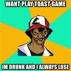 Ash Pedreiro - WANT PLAY TOAST GAME  IM DRUNK AND I ALWAYS LOSE