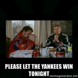 Dear lord baby jesus -  Please let the yankees win tonight