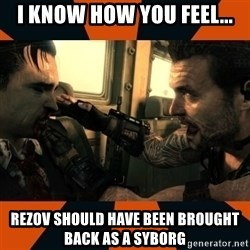 Black Ops II Advice  - i know how you feel... rezov should have been brought back as a syborg
