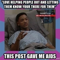 "Will Smith aids - ""love helping people out and letting them know your there for them"" this post gave me aids"