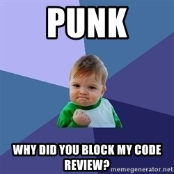 Success Kid - punk why did you block my code review?