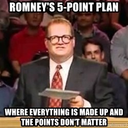 The Points Don't Matter - Romney's 5-point plan where everything is made up and the points don't matter