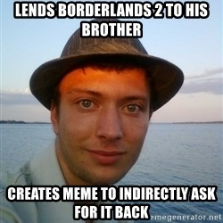 Beta Tom - Lends borderlands 2 to his brother creates meme to indirectly ask for it back