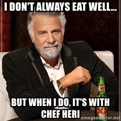 Dos Equis Guy gives advice - i don't always eat well... but when i do, it's with chef heri