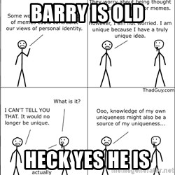 Memes - Barry is OLD Heck yes he is