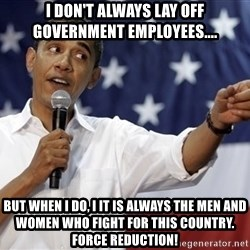 Obama You Mad - I don't Always lay off government Employees.... But when I do, I it is always the men and women who fight for this country. Force Reduction!