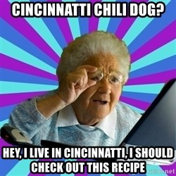 old lady - cincinnatti chili dog? Hey, I live in CINCINnATTI, I should check out this recipe