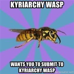 kyriarchy wasp - KYRIARCHY WASP wants you to SUBMIT TO KYRIARCHY WASP
