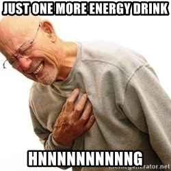 Old Man Heart Attack - Just one MORE ENERGY DRINK HNNNNNNNNNNG