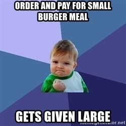 Success Kid - order and pay for small burger meal gets given large