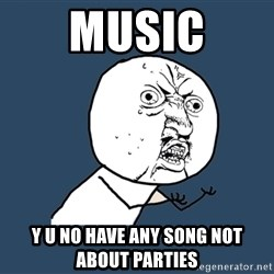 Y U No - music y u no have any song not about parties