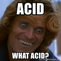 Willem Dafoe - acid what acid?