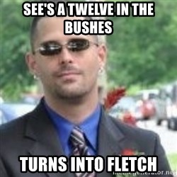 ButtHurt Sean - SEE'S A TWELVE IN THE BUSHES TURNS INTO FLETCH