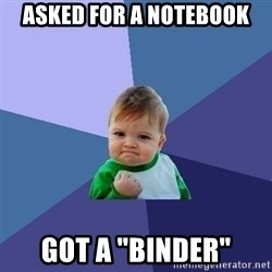 "Success Kid - asked for a notebook got a ""binder"""