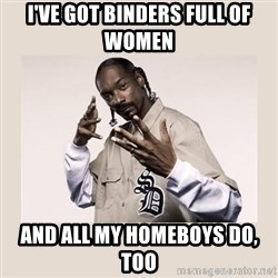 snoop dogg - I've got binders full of women and all my homeboys do, too