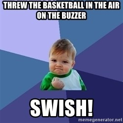 Success Kid - Threw the basketball in the air on the buzzer swish!