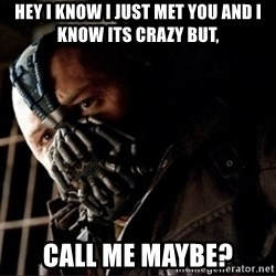 Bane Permission to Die - Hey I know I just met yOu and I know iTs crazy but, Call me maybe?