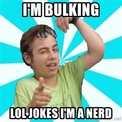 amigofer - I'M BULKING LOL JOKES I'M A NERD