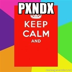 Keep calm and - pxndx