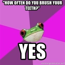 """Foul Bachelorette Frog - """"how often do you brush your teeth?"""" yes"""