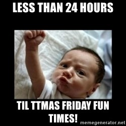 Stay strong meme - LESS THAN 24 HOURS TIL TTMAS FRIDAY FUN TIMES!
