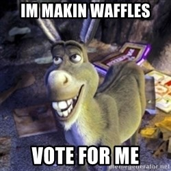 Donkey Shrek - im makin waffles vote for me