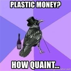 Rich Raven - Plastic Money? How quaint...