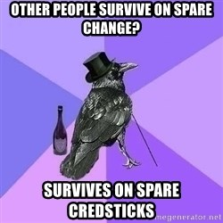 Rich Raven - other people survive on spare change? Survives on spare credsticks