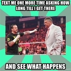 CM Punk Apologize! - Text me one more time asking how long till I get there AND SEE WHAT HAPPENS