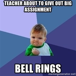Success Kid - teacher about to give out big assignment bell rings