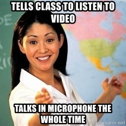 unhelpful teacher - tells class to listen to video talks in microphone the whole time