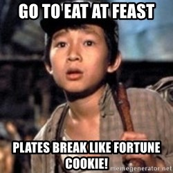 Short Round - go to eat at feast plates break like fortune cookie!