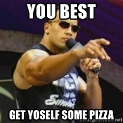 Dwayne 'The Rock' Johnson - YOU BEST GET YOSELF SOME PIZZA