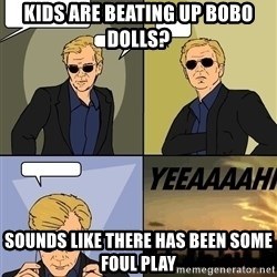 David Caruso - KIDS ARE BEATING UP BOBO DOLLS? Sounds like There has been some foul play
