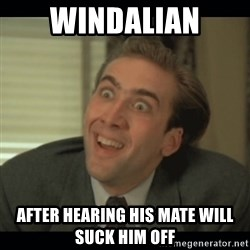 Nick Cage - WINDALIAN AFTER HEARING HIS MATE WILL SUCK HIM OFF
