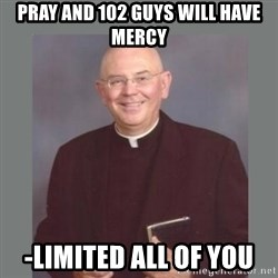 The Non-Molesting Priest - PRAY AND 102 GUYS will have mercy -LIMITED ALL OF YOU