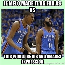 durant harden - IF MELO MADE IT AS FAR AS US THIS WOULD BE HIS AND AMARES EXPRESSION