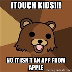 Pedobear - Itouch kids!!! no it isn't an App from Apple