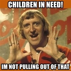 Jimmy Saville Fucking Kids - children in need! Im not pulling out of that