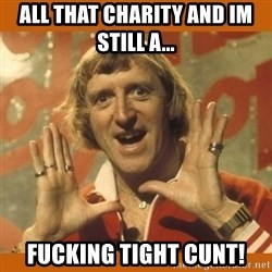 Jimmy Saville Fucking Kids - All that charity and Im still a...  fucking tight cunt!