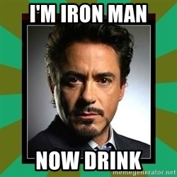 Tony Stark iron - I'm iron man now drink