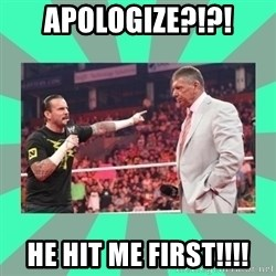 CM Punk Apologize! - APOLOGIZE?!?! HE HIT ME FIRST!!!!