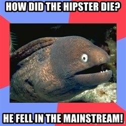 Bad Joke Eels - HOW DID THE HIPSTER DIE? HE FELL IN THE MAINSTREAM!