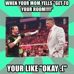"""CM Punk Apologize! - WHEN YOUR MOM YELLS """"GET TO YOUR ROOM!!!!"""" YOUR LIKE """"OKAY :("""""""