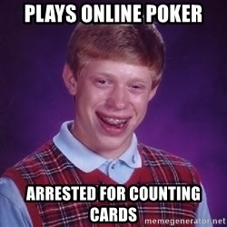Bad Luck Brian - plays online poker arrested for counting cards