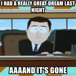 And it's gone - I had a really great dream last night aaaand it's gone