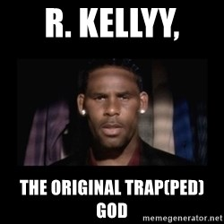 Closet R. Kelly - R. KellyY,  The original Trap(Ped) God