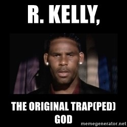 Closet R. Kelly - R. KellY,  The original Trap(Ped) God