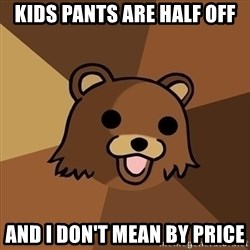 Pedobear - kids pants are half off and i don't mean by price