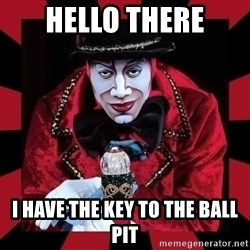 willianss - Hello there I have the key to the ball pit